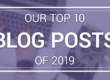 Our Top 10 Most Popular Blog Posts in 2019: A Review