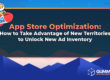 Guest Post: App Store Optimization – How to Take Advantage of New Territories to Unlock New Ad Inventory
